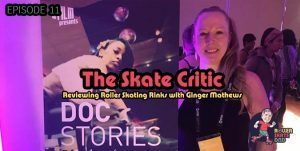 Episode 11: The Skate Critic Ginger Mathews