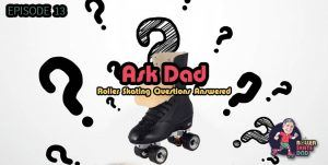Ask Dad - Roller Skating Questions Answered - 013
