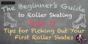 The Beginner's Guide to Roller Skating - Part 2: Tips for Picking Out Your First Roller Skates - Part 1 of 2