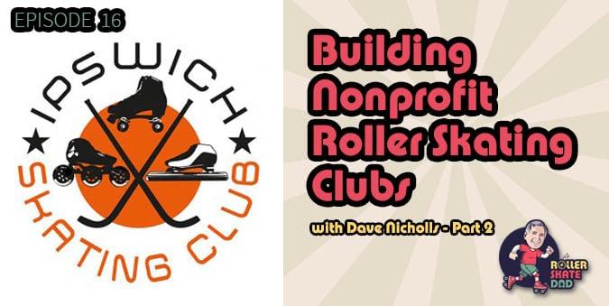 Building Nonprofit Roller Skating Clubs - Episode 16