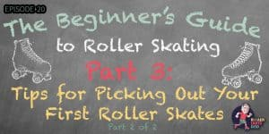 Getting Started Roller Skating - Part 4 - Tips for Picking Out Your First Roller Skates - Part 2 of 2
